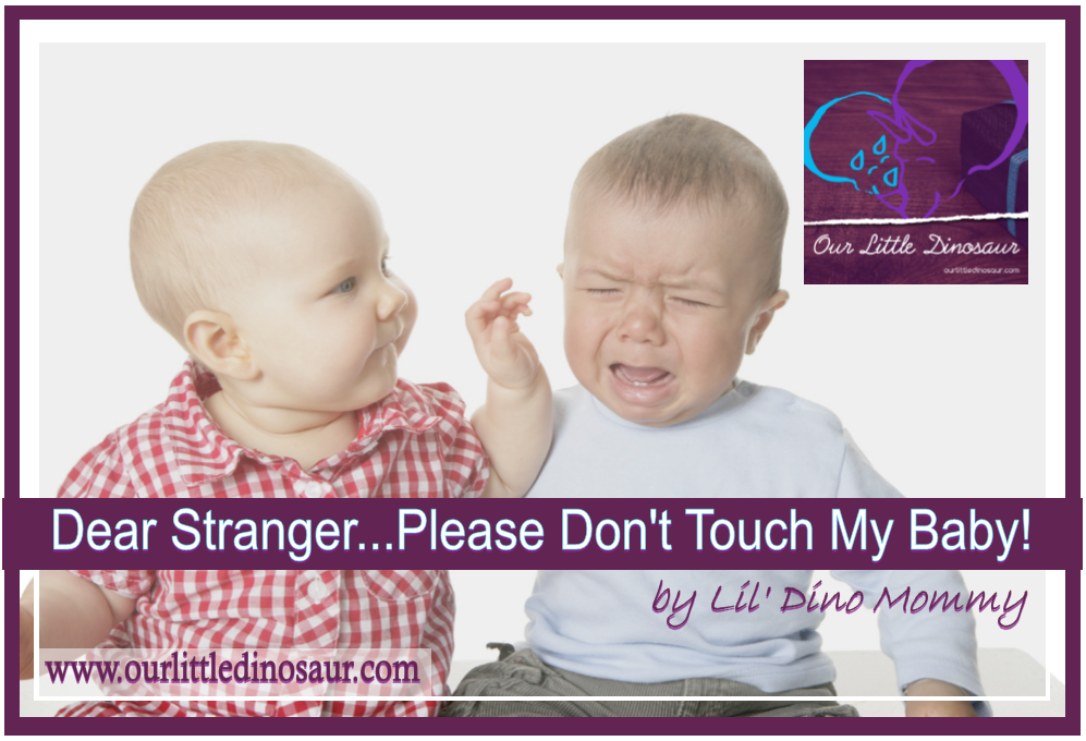 Dear Stranger...Please don't touch my baby