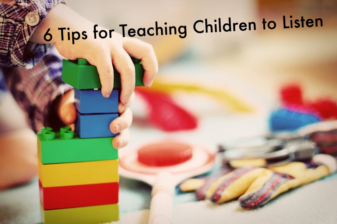 6 Tips for Teaching Children to Listen